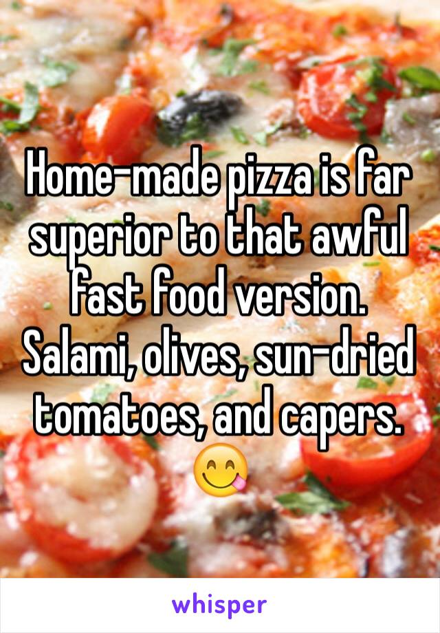 Home-made pizza is far superior to that awful fast food version. Salami, olives, sun-dried tomatoes, and capers. 😋