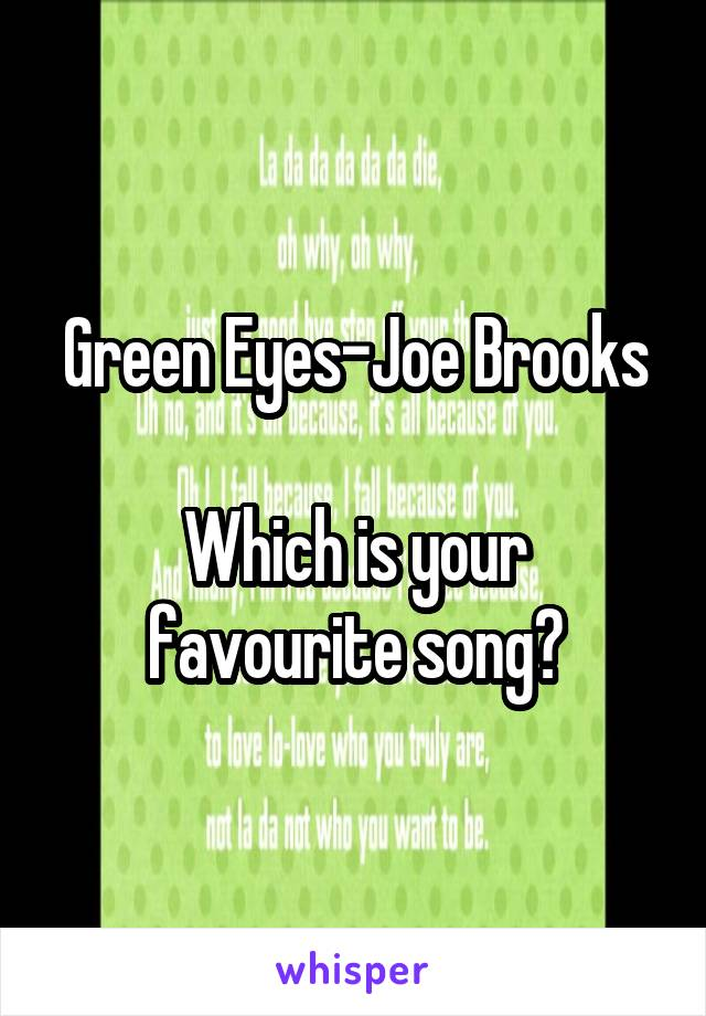 Green Eyes-Joe Brooks  Which is your favourite song?