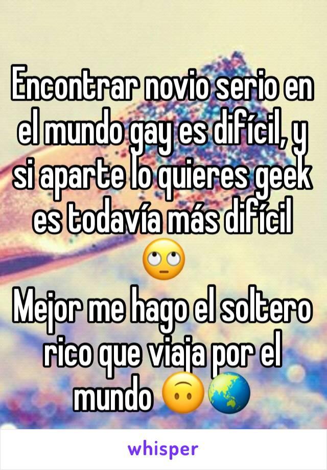 Encontrar novio serio en el mundo gay es difícil, y si aparte lo quieres geek es todavía más difícil 🙄 Mejor me hago el soltero rico que viaja por el mundo 🙃🌏
