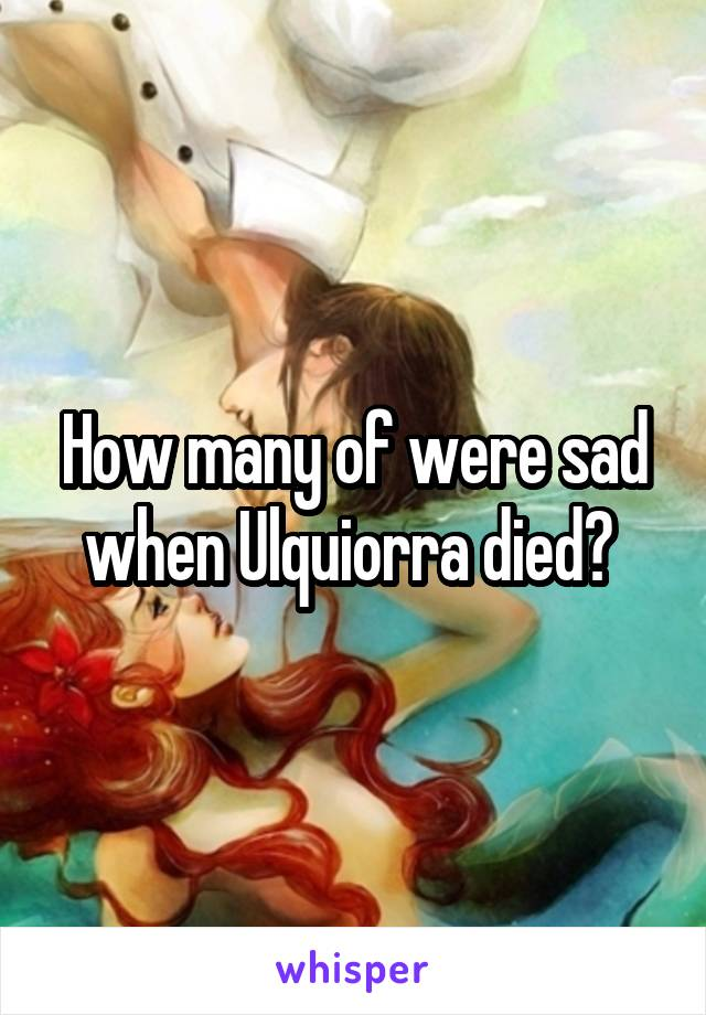 How many of were sad when Ulquiorra died?