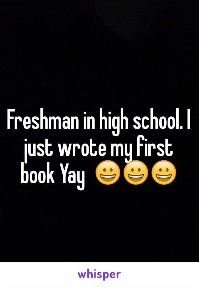 Freshman in high school. I just wrote my first book Yay  😀😀😀