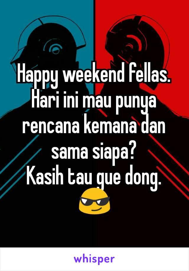 Happy weekend fellas. Hari ini mau punya rencana kemana dan sama siapa? Kasih tau gue dong. 😎
