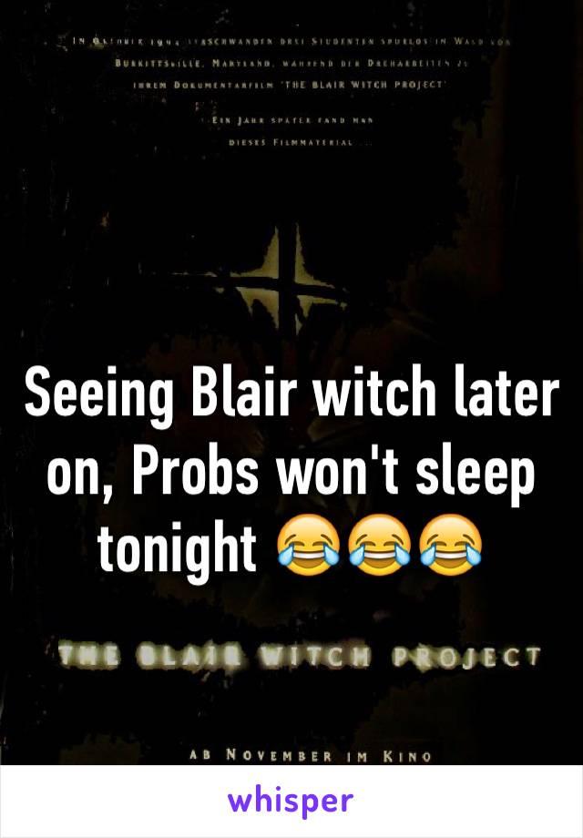Seeing Blair witch later on, Probs won't sleep tonight 😂😂😂