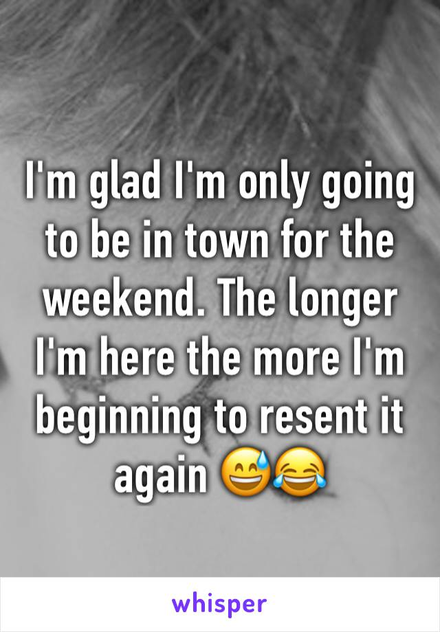 I'm glad I'm only going to be in town for the weekend. The longer I'm here the more I'm beginning to resent it again 😅😂
