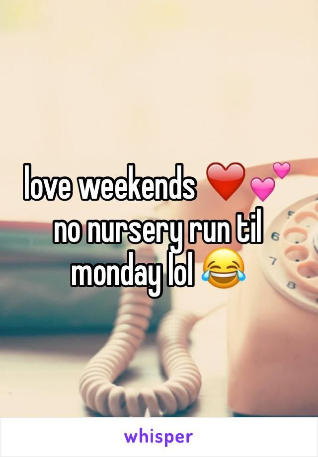 love weekends ❤️💕 no nursery run til monday lol 😂