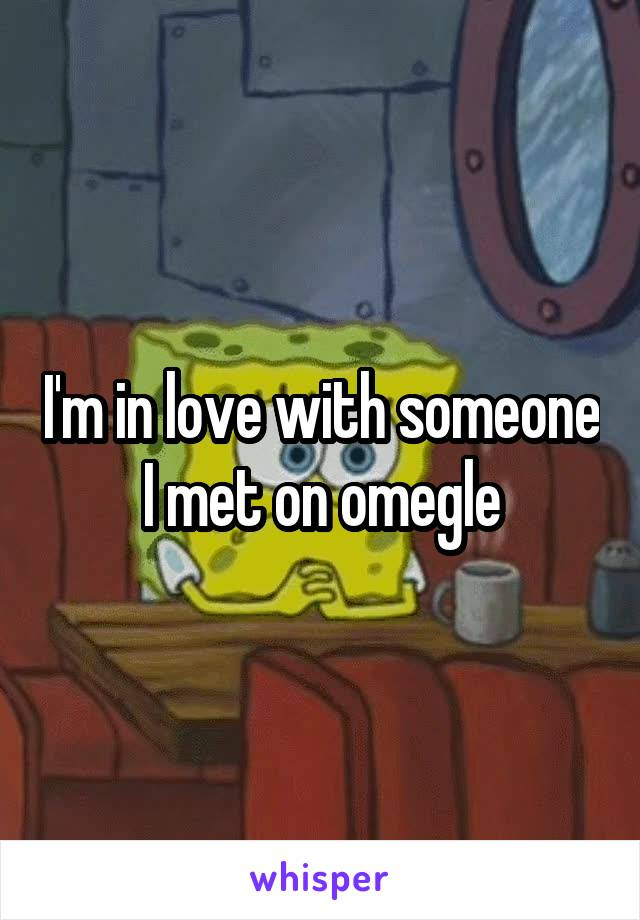 I'm in love with someone I met on omegle