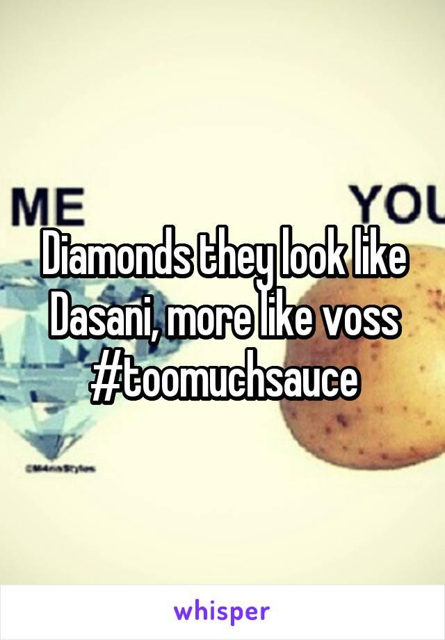 Diamonds they look like Dasani, more like voss #toomuchsauce