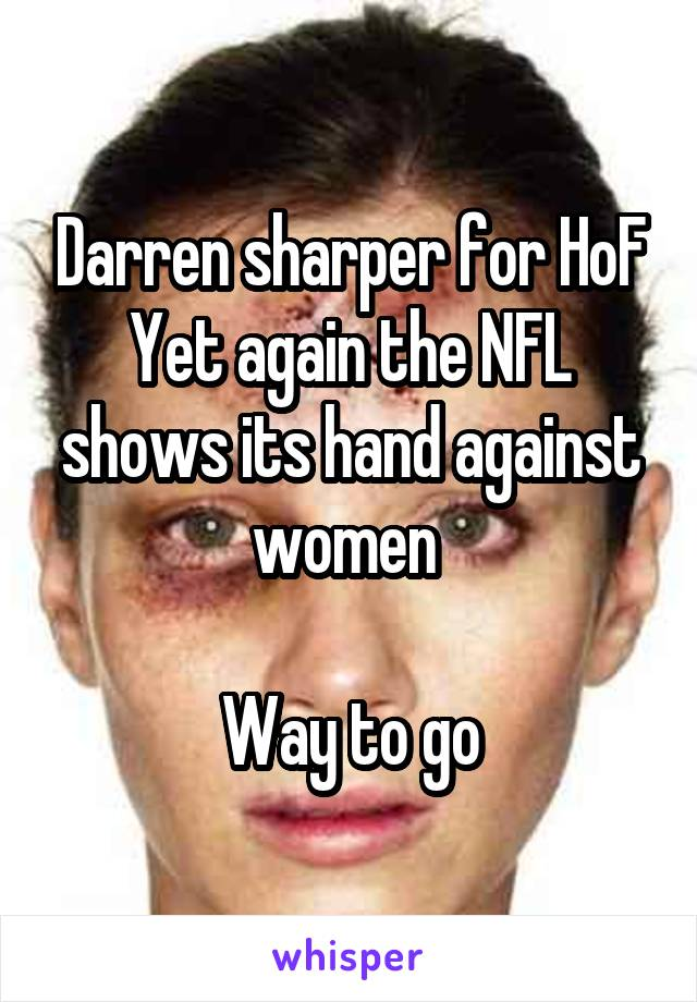 Darren sharper for HoF Yet again the NFL shows its hand against women   Way to go