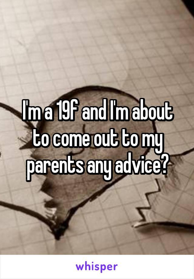 I'm a 19f and I'm about to come out to my parents any advice?