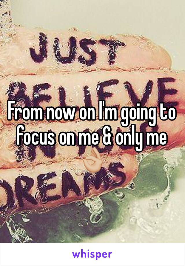 From now on I'm going to focus on me & only me 👌🏼