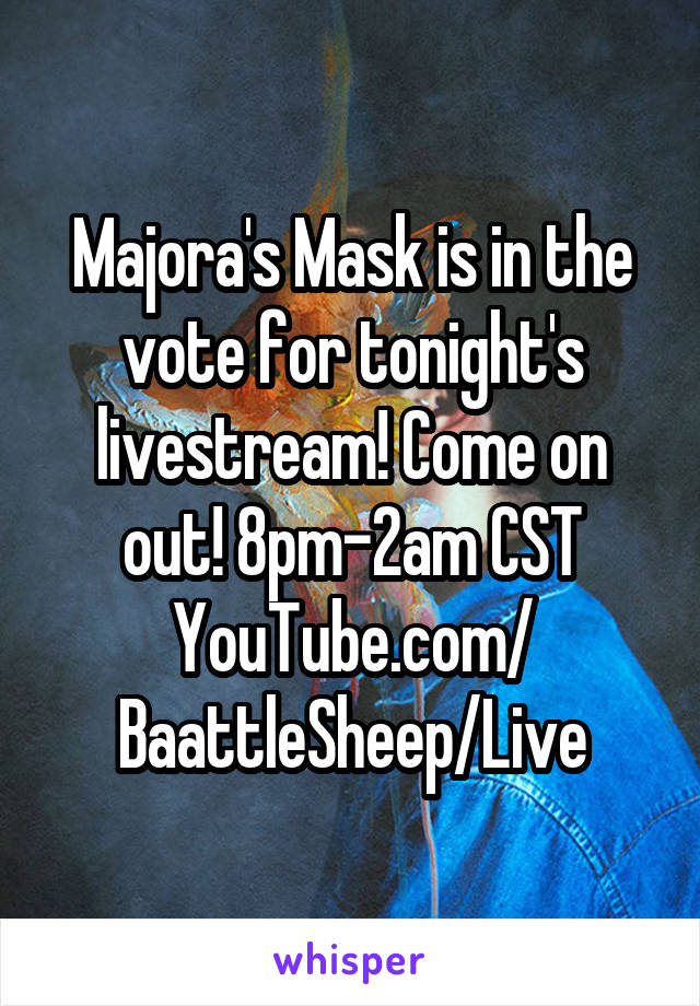 Majora's Mask is in the vote for tonight's livestream! Come on out! 8pm-2am CST YouTube.com/ BaattleSheep/Live