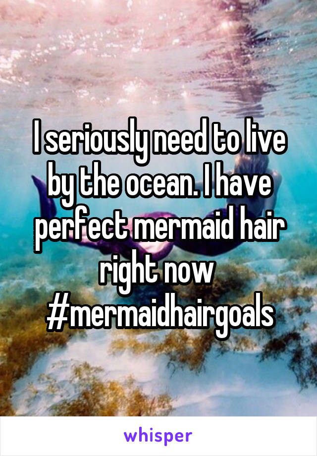 I seriously need to live by the ocean. I have perfect mermaid hair right now  #mermaidhairgoals