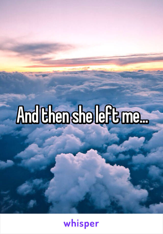 And then she left me