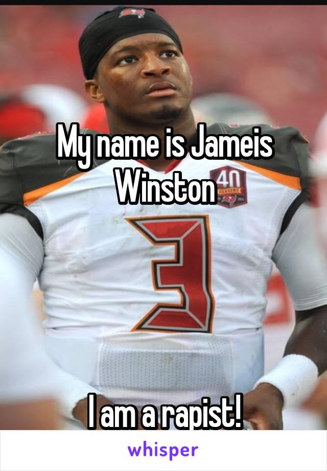 My name is Jameis Winston     I am a rapist!