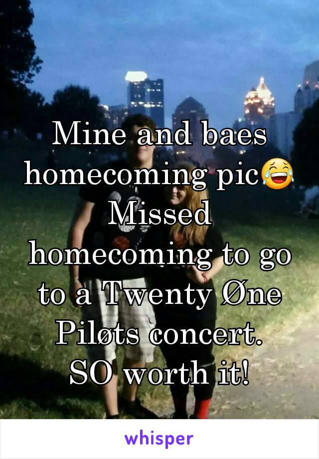 Mine and baes homecoming pic😂 Missed homecoming to go to a Twenty Øne Piløts concert. SO worth it!