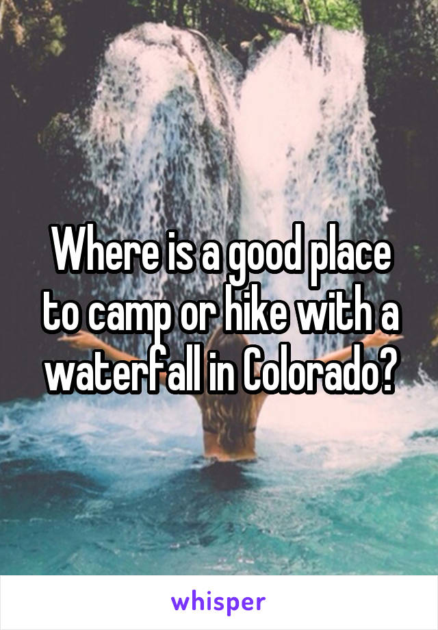 Where is a good place to camp or hike with a waterfall in Colorado?