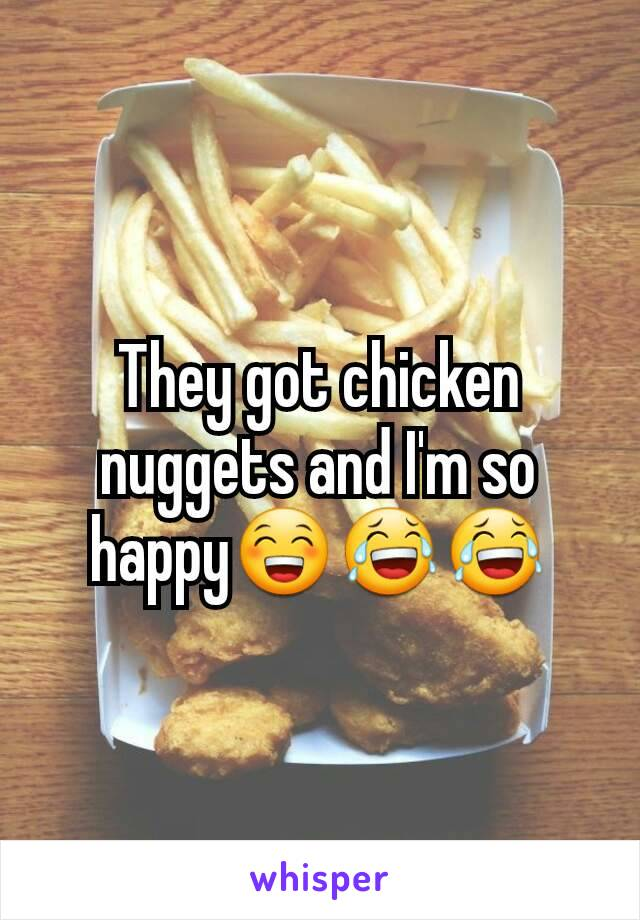 They got chicken nuggets and I'm so happy😁😂😂