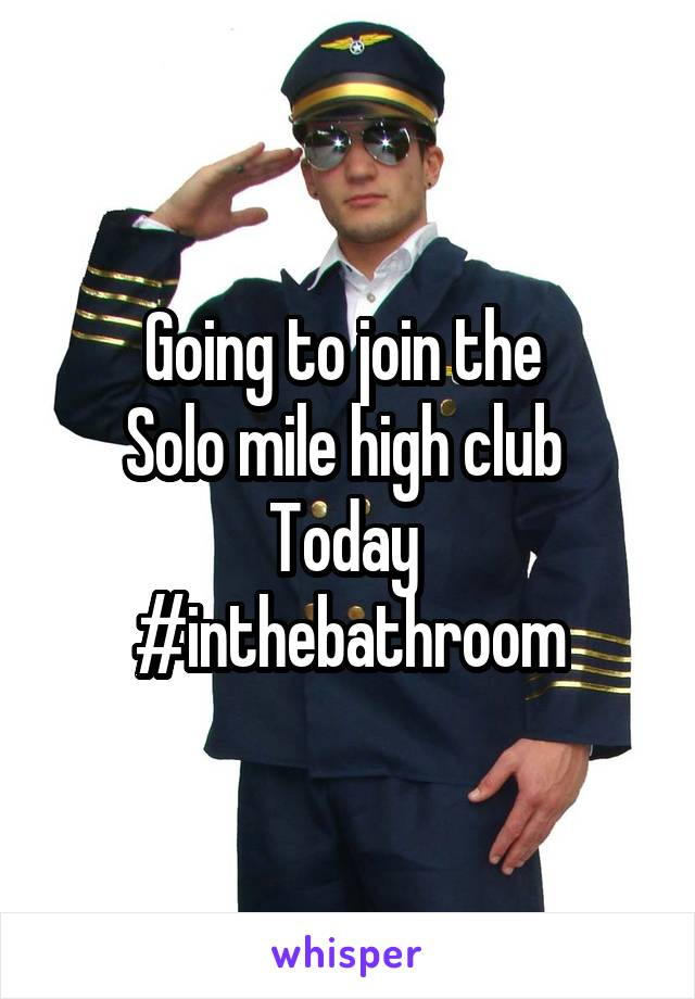 Going to join the  Solo mile high club  Today  #inthebathroom