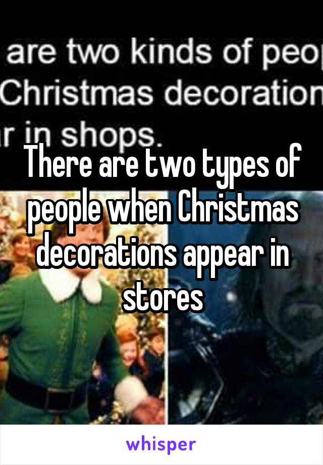 There are two types of people when Christmas decorations appear in stores