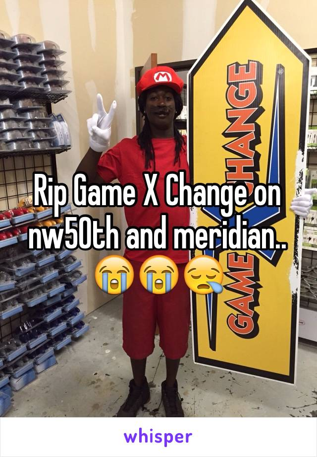 Rip Game X Change on nw50th and meridian.. 😭😭😪