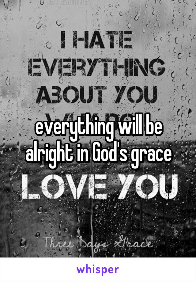 everything will be alright in God's grace