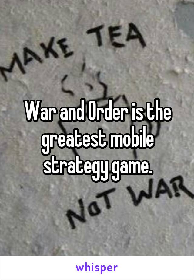 War and Order is the greatest mobile strategy game.