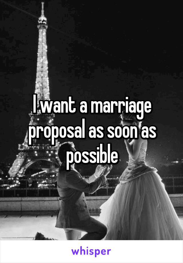 I want a marriage proposal as soon as possible