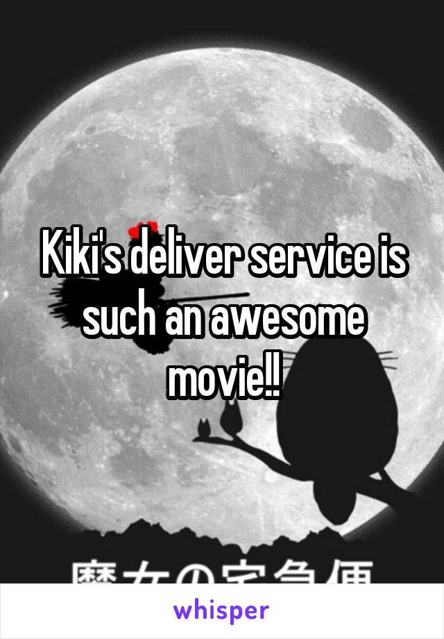 Kiki's deliver service is such an awesome movie!!