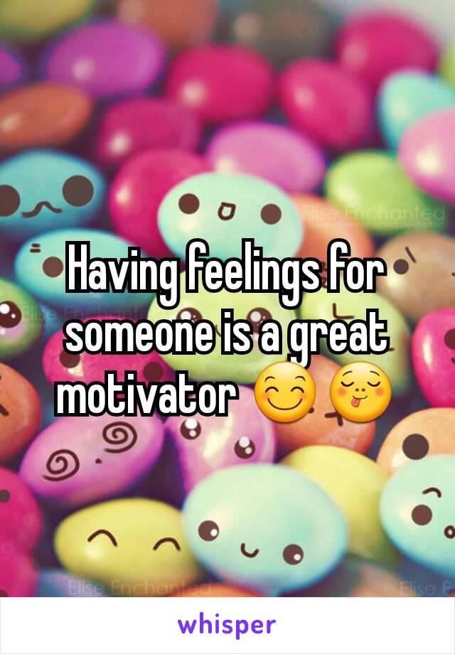 Having feelings for someone is a great motivator 😊😋