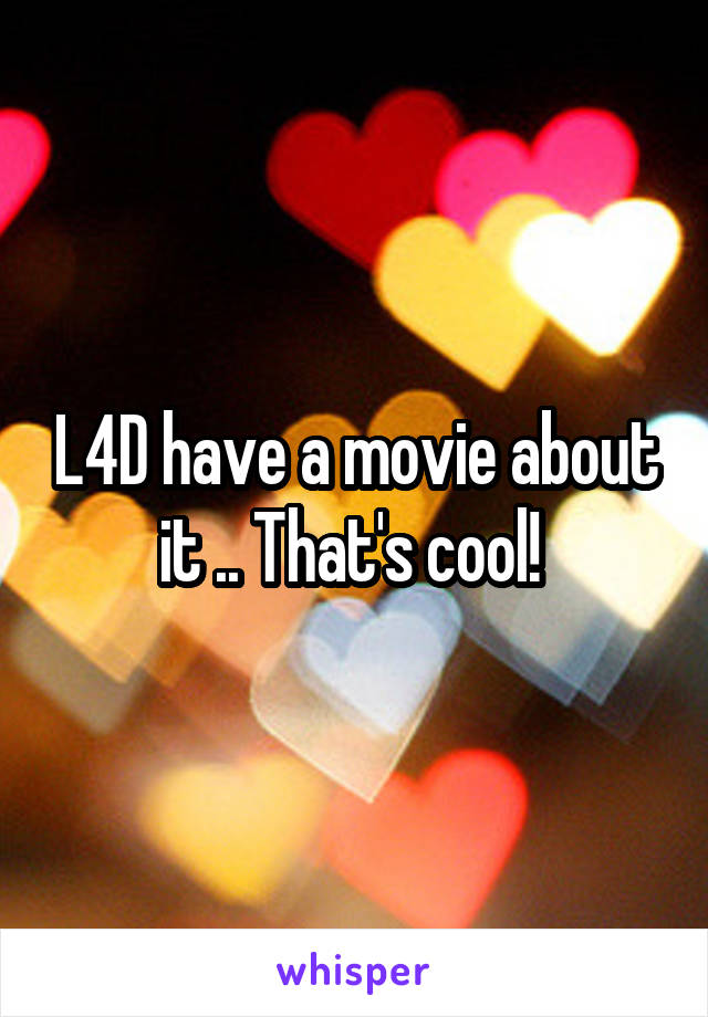 L4D have a movie about it .. That's cool!