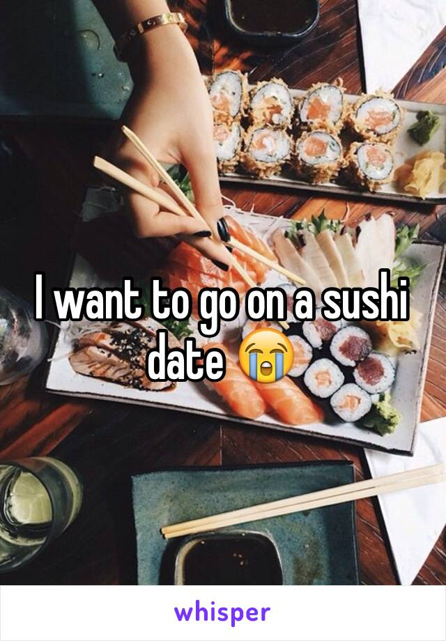 I want to go on a sushi date 😭
