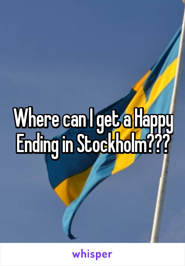 Where can I get a Happy Ending in Stockholm???