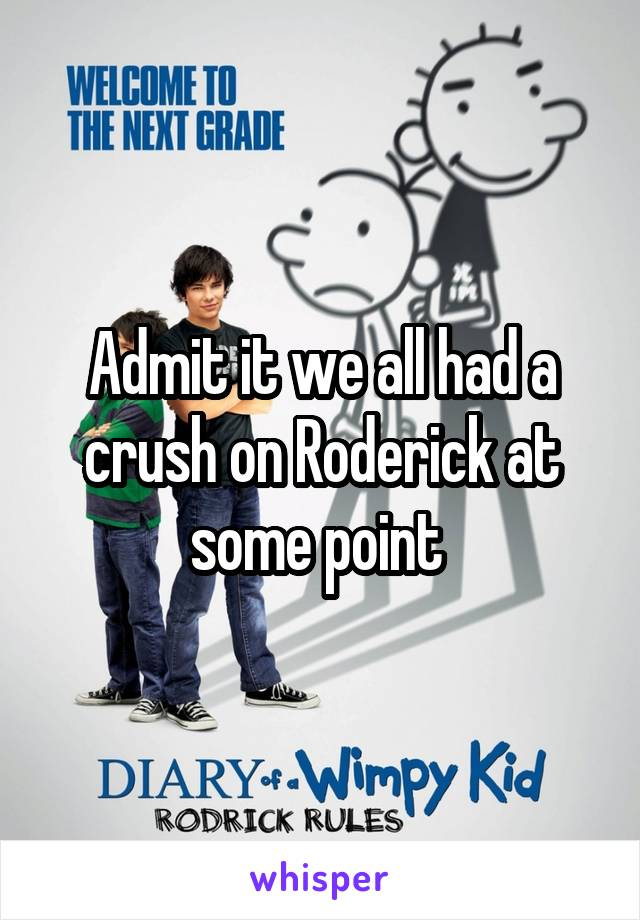 Admit it we all had a crush on Roderick at some point