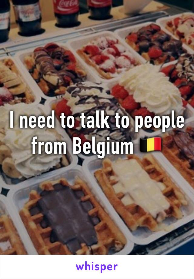 I need to talk to people from Belgium 🇧🇪