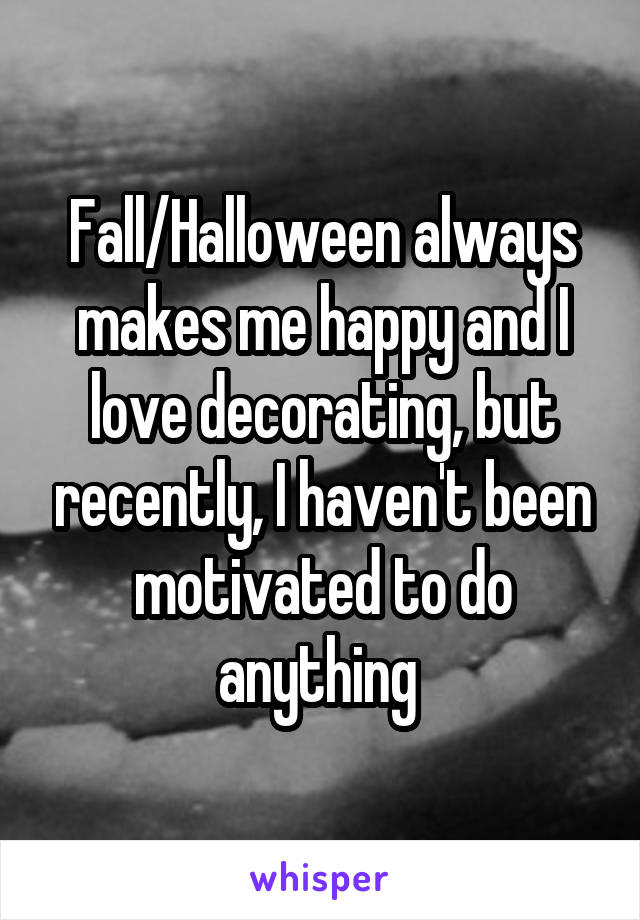 Fall/Halloween always makes me happy and I love decorating, but recently, I haven't been motivated to do anything
