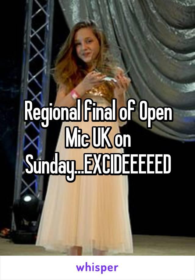Regional final of Open Mic UK on Sunday...EXCIDEEEEED