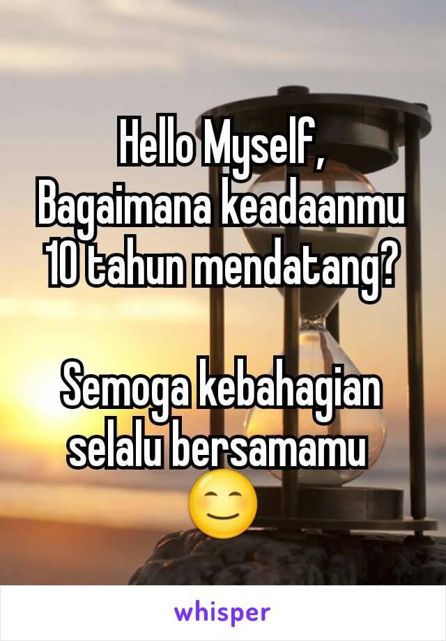 Hello Myself, Bagaimana keadaanmu 10 tahun mendatang?  Semoga kebahagian selalu bersamamu  😊
