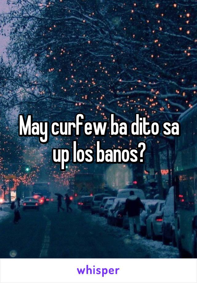 May curfew ba dito sa up los banos?