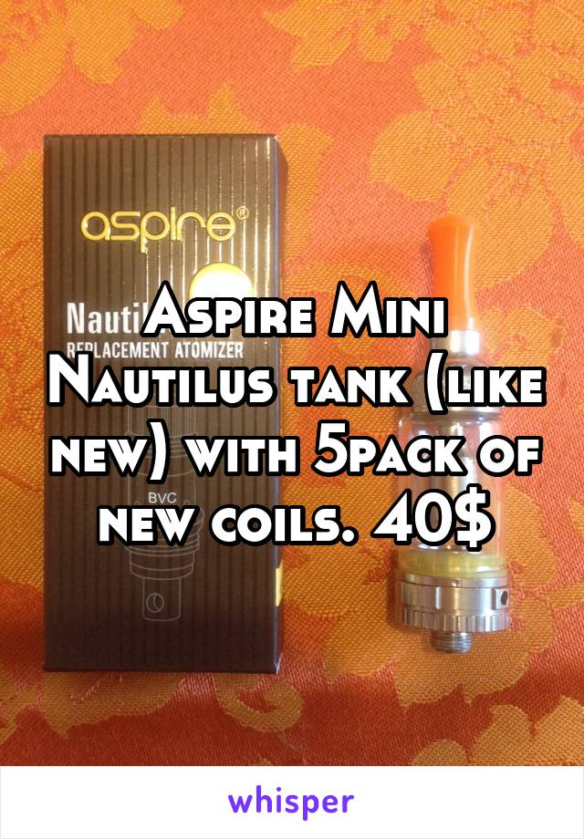 Aspire Mini Nautilus tank (like new) with 5pack of new coils. 40$