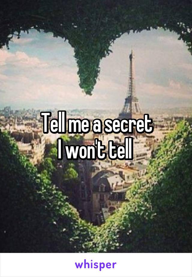 Tell me a secret I won't tell