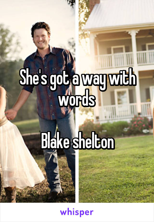 She's got a way with words   Blake shelton