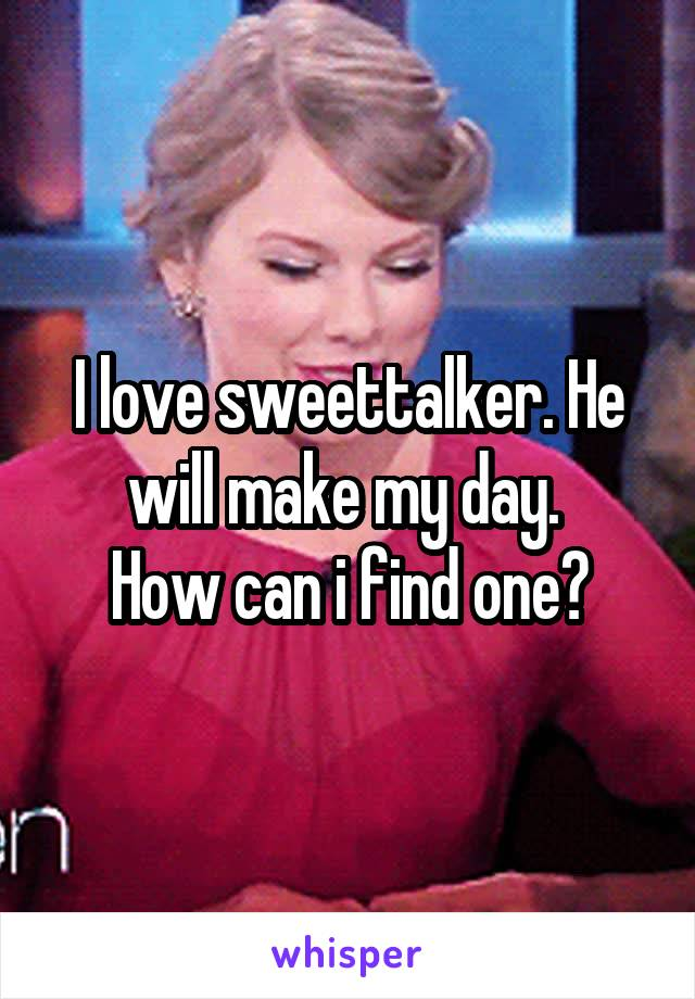 I love sweettalker. He will make my day.  How can i find one?