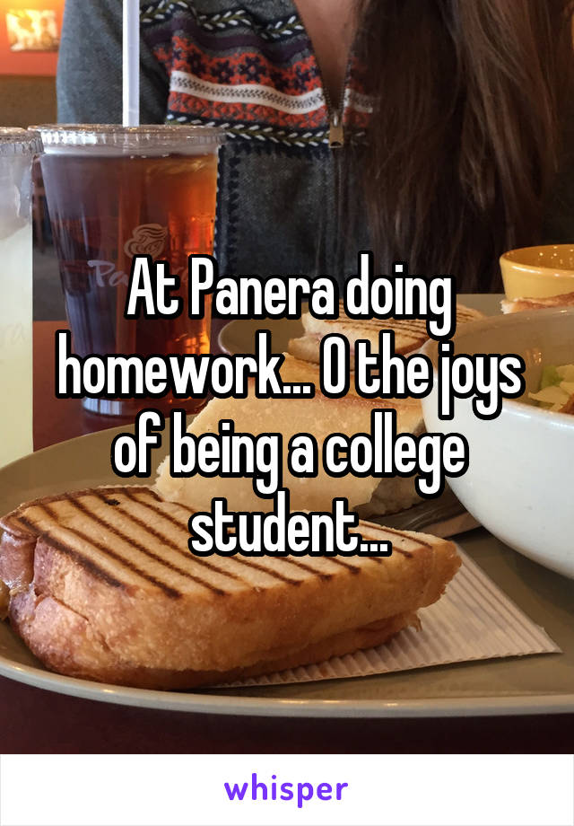 At Panera doing homework... O the joys of being a college student...