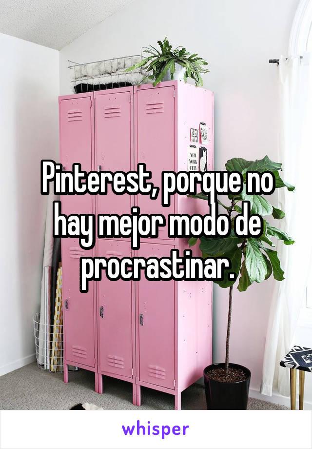 Pinterest, porque no hay mejor modo de procrastinar.