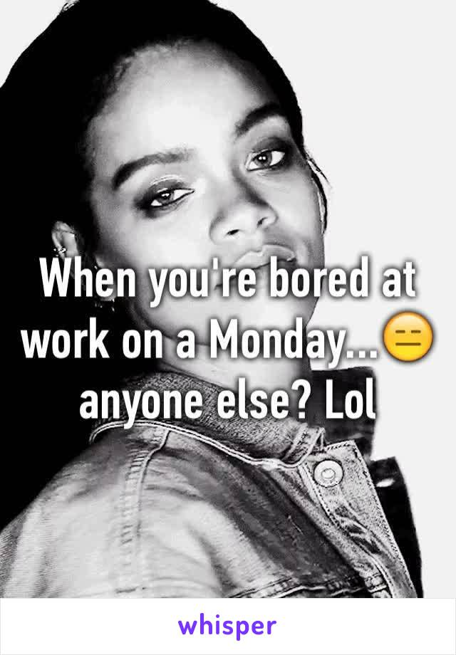 When you're bored at work on a Monday...😑 anyone else? Lol