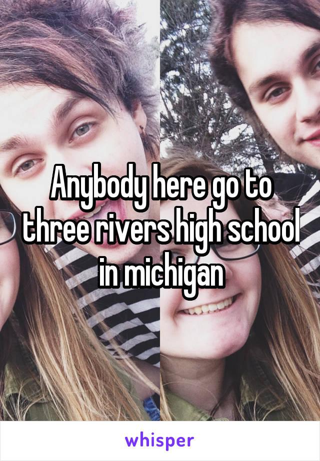 Anybody here go to three rivers high school in michigan
