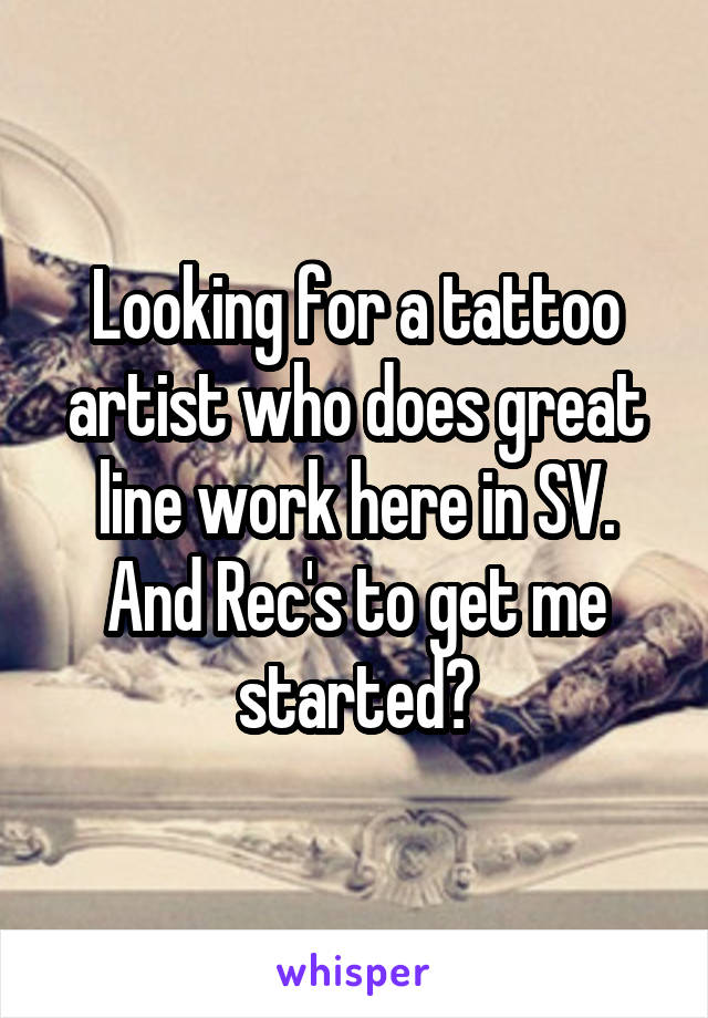 Looking for a tattoo artist who does great line work here in SV. And Rec's to get me started?