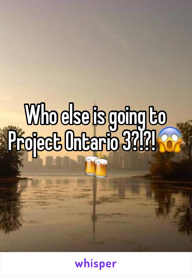 Who else is going to Project Ontario 3?!?!😱🍻