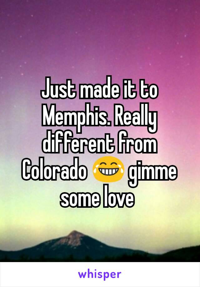 Just made it to Memphis. Really different from Colorado 😂 gimme some love
