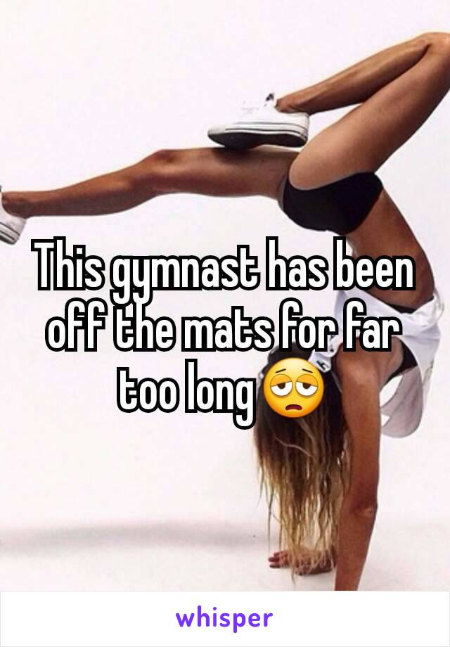 This gymnast has been off the mats for far too long😩